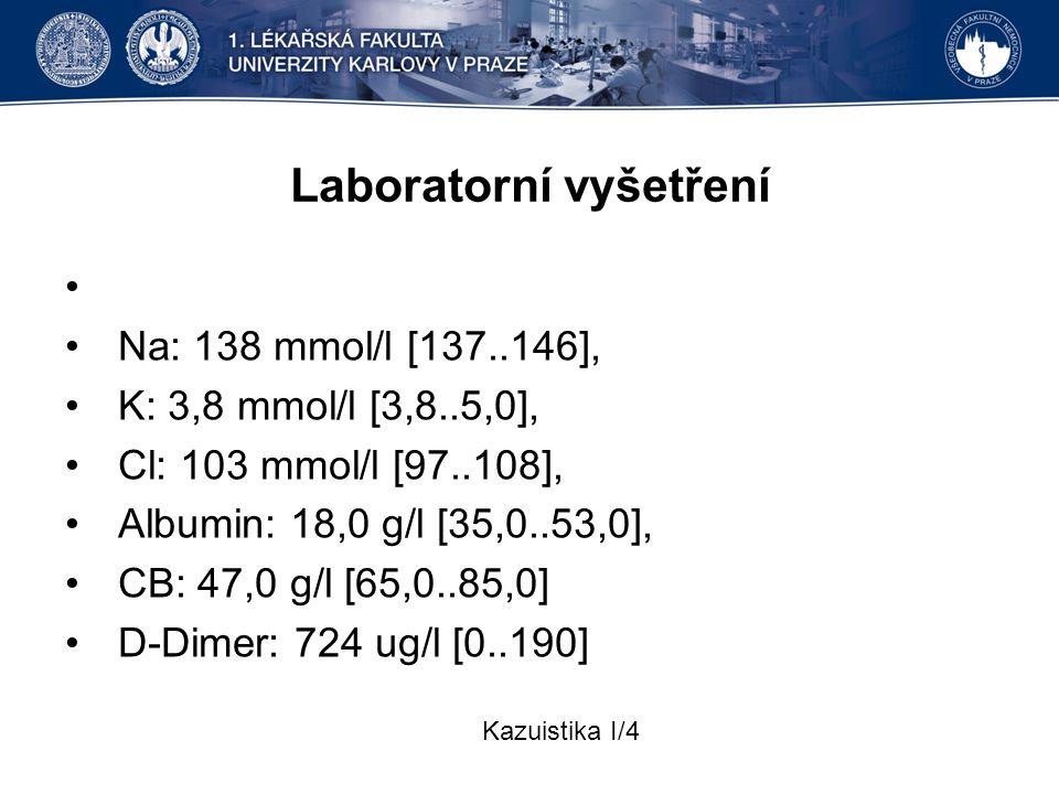 Laboratorní vyšetření Na: 138 mmol/l [137..146], K: 3,8 mmol/l [3,8..5,0], Cl: 103 mmol/l [97..108], Albumin: 18,0 g/l [35,0..53,0], CB: 47,0 g/l [65,