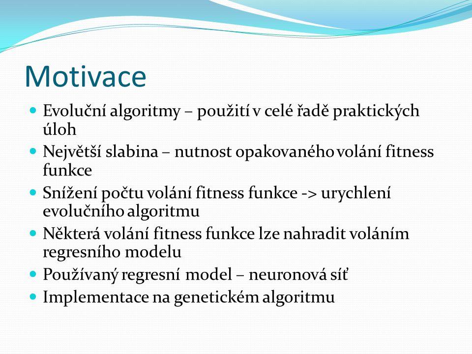 Motivace Evoluční algoritmy – použití v celé řadě praktických úloh Největší slabina – nutnost opakovaného volání fitness funkce Snížení počtu volání f