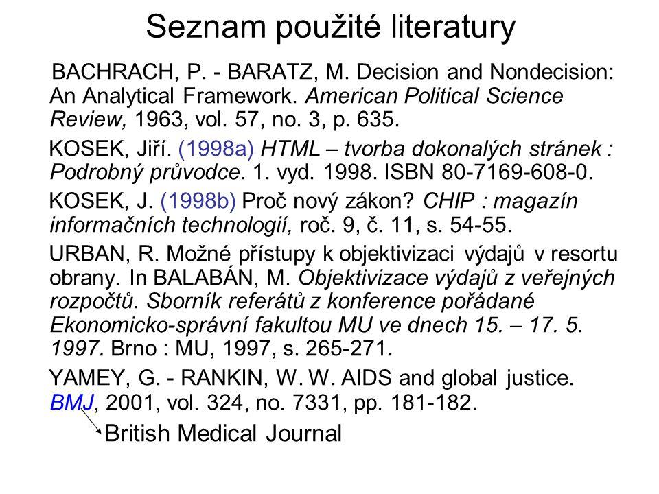 Seznam použité literatury BACHRACH, P. - BARATZ, M. Decision and Nondecision: An Analytical Framework. American Political Science Review, 1963, vol. 5