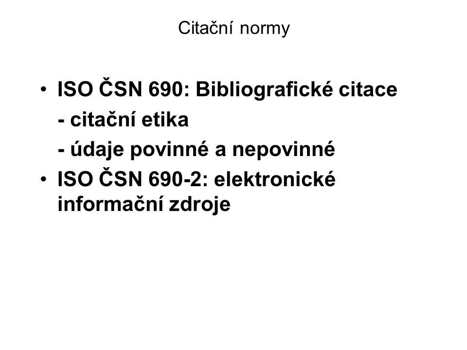 Citační normy ISO ČSN 690: Bibliografické citace - citační etika - údaje povinné a nepovinné ISO ČSN 690-2: elektronické informační zdroje