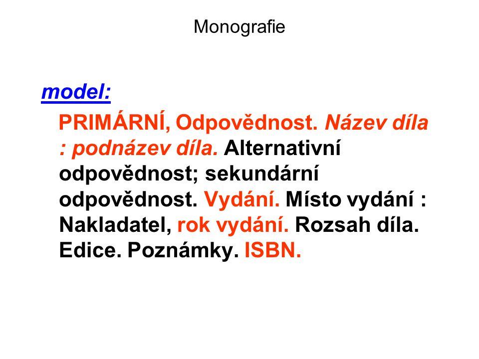 Monografie model: PRIMÁRNÍ, Odpovědnost. Název díla : podnázev díla. Alternativní odpovědnost; sekundární odpovědnost. Vydání. Místo vydání : Nakladat