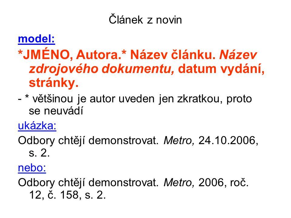 Článek z novin model: *JMÉNO, Autora.* Název článku. Název zdrojového dokumentu, datum vydání, stránky. - * většinou je autor uveden jen zkratkou, pro