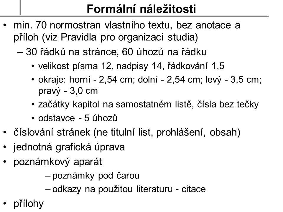 Formální náležitosti min. 70 normostran vlastního textu, bez anotace a příloh (viz Pravidla pro organizaci studia) –30 řádků na stránce, 60 úhozů na ř