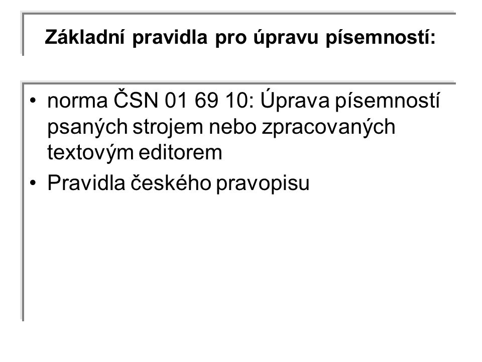 Základní pravidla pro úpravu písemností: norma ČSN 01 69 10: Úprava písemností psaných strojem nebo zpracovaných textovým editorem Pravidla českého pr