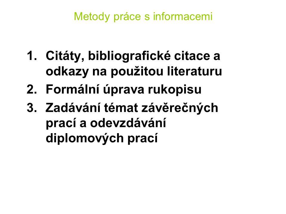 Metody práce s informacemi 1.Citáty, bibliografické citace a odkazy na použitou literaturu 2.Formální úprava rukopisu 3.Zadávání témat závěrečných pra
