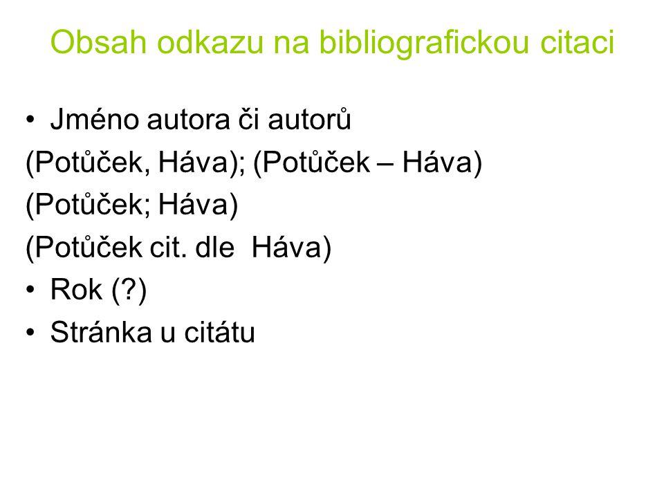 Obsah odkazu na bibliografickou citaci Jméno autora či autorů (Potůček, Háva); (Potůček – Háva) (Potůček; Háva) (Potůček cit. dle Háva) Rok (?) Stránk