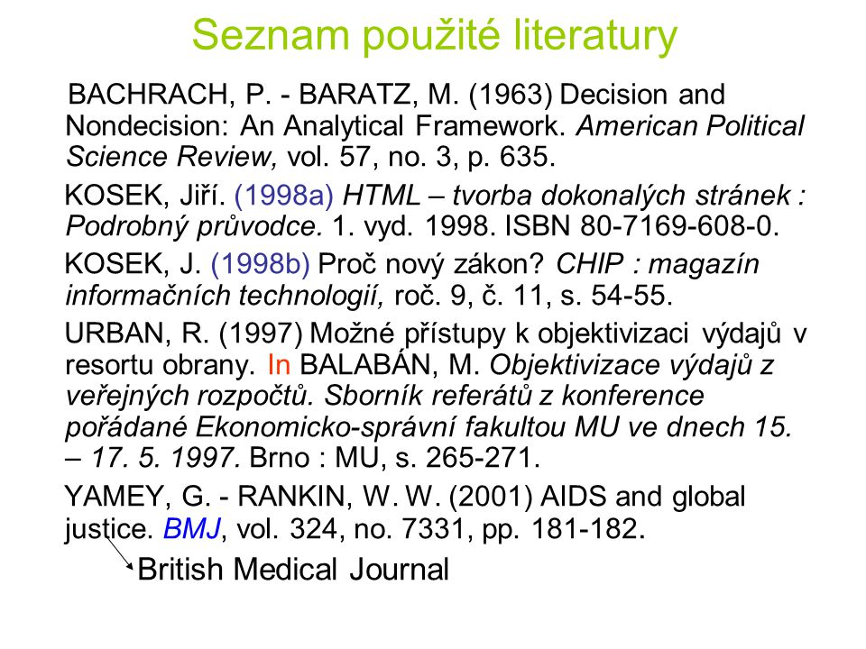 Seznam použité literatury BACHRACH, P. - BARATZ, M. (1963) Decision and Nondecision: An Analytical Framework. American Political Science Review, vol.