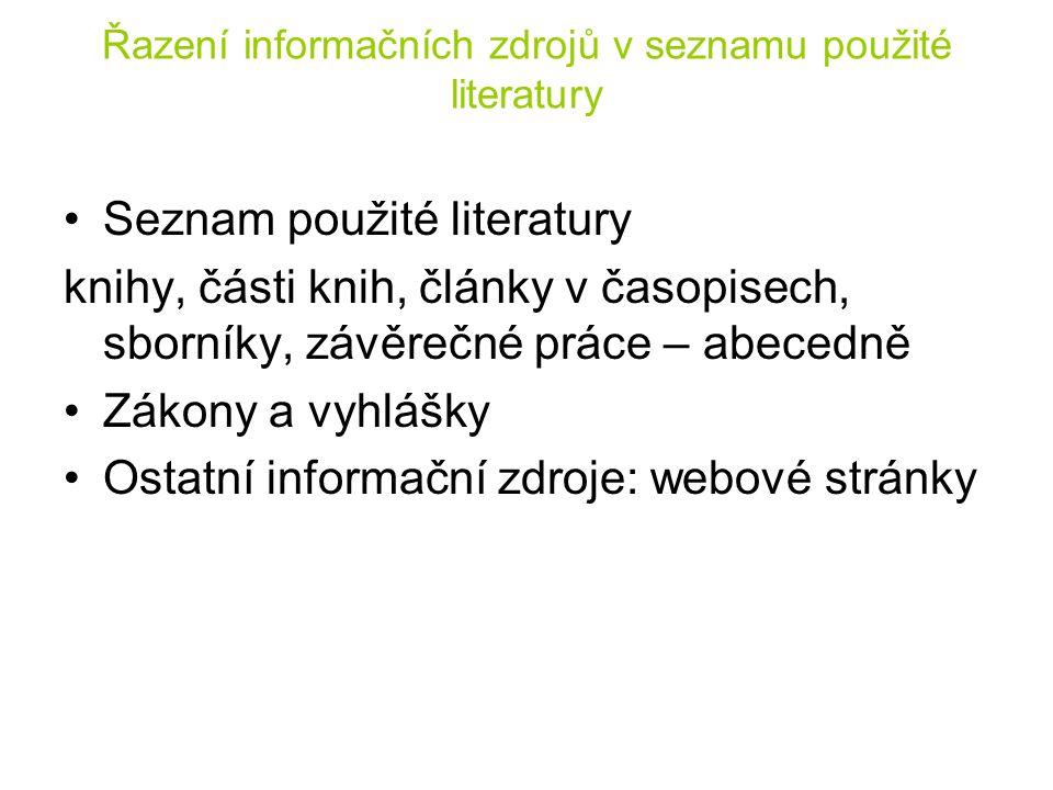 Řazení informačních zdrojů v seznamu použité literatury Seznam použité literatury knihy, části knih, články v časopisech, sborníky, závěrečné práce –