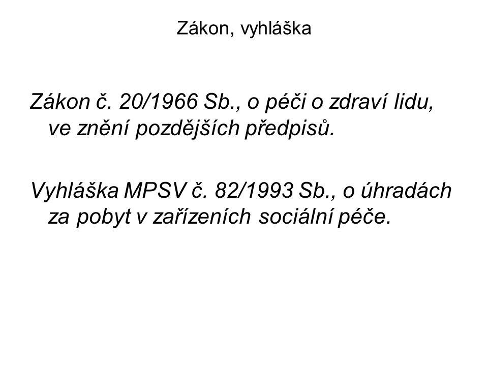 Zákon, vyhláška Zákon č. 20/1966 Sb., o péči o zdraví lidu, ve znění pozdějších předpisů. Vyhláška MPSV č. 82/1993 Sb., o úhradách za pobyt v zařízení