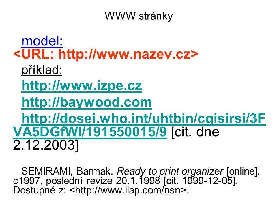 WWW stránky model: příklad: http://www.izpe.cz http://baywood.com http://dosei.who.int/uhtbin/cgisirsi/3F VA5DGfWI/191550015/9http://dosei.who.int/uht