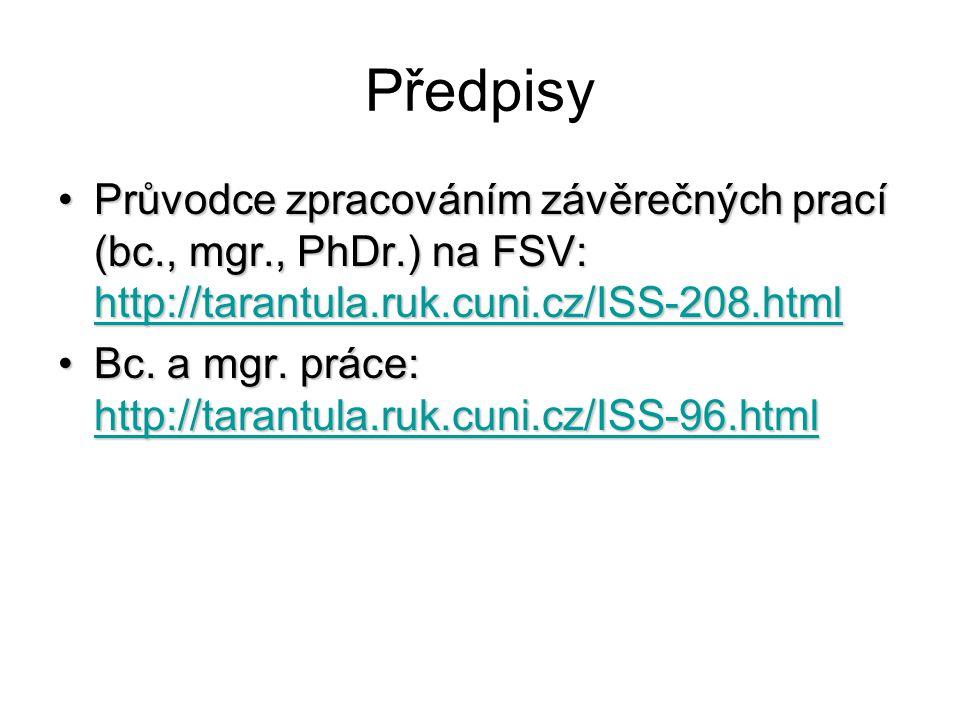 Předpisy Průvodce zpracováním závěrečných prací (bc., mgr., PhDr.) na FSV: http://tarantula.ruk.cuni.cz/ISS-208.htmlPrůvodce zpracováním závěrečných p