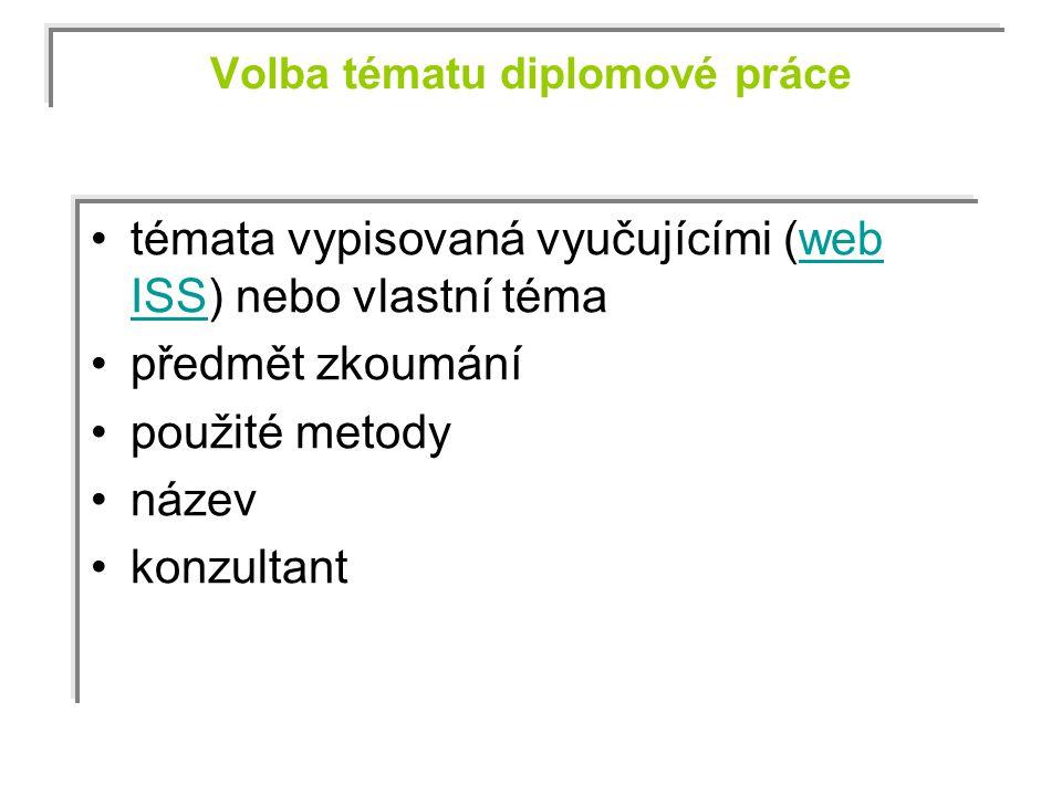 Volba tématu diplomové práce témata vypisovaná vyučujícími (web ISS) nebo vlastní témaweb ISS předmět zkoumání použité metody název konzultant