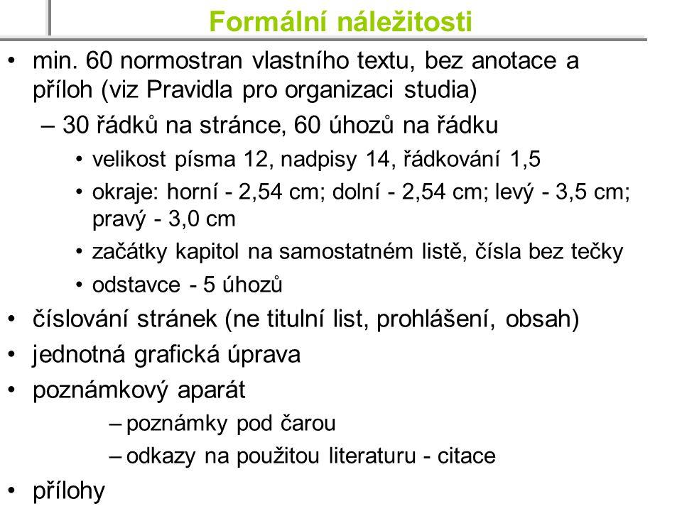 Formální náležitosti min. 60 normostran vlastního textu, bez anotace a příloh (viz Pravidla pro organizaci studia) –30 řádků na stránce, 60 úhozů na ř