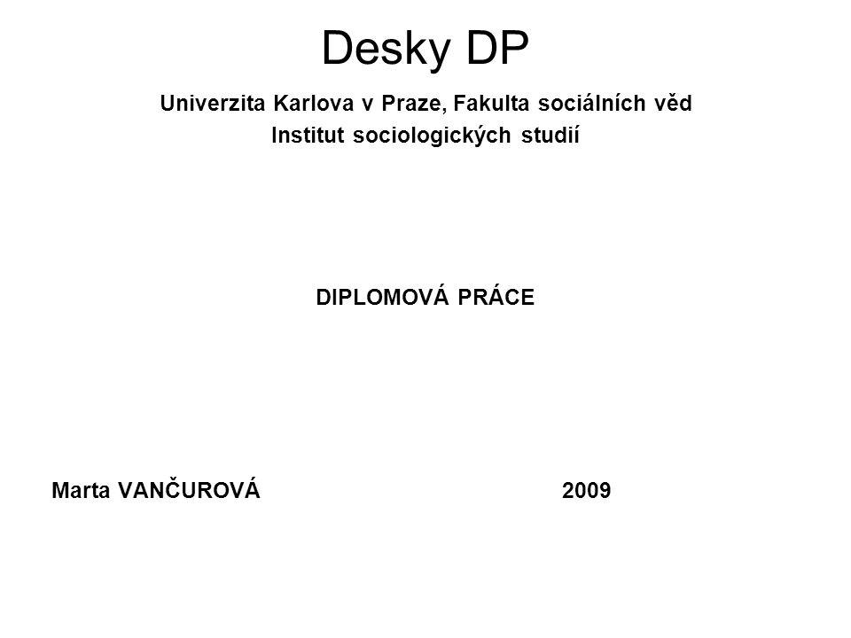 Desky DP Univerzita Karlova v Praze, Fakulta sociálních věd Institut sociologických studií DIPLOMOVÁ PRÁCE Marta VANČUROVÁ2009
