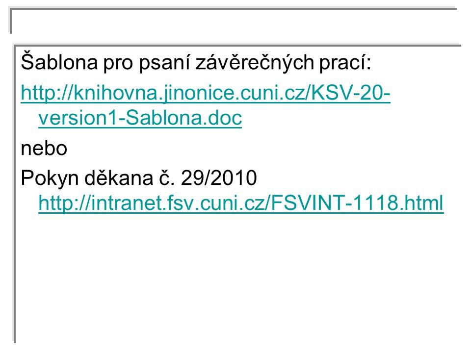 Šablona pro psaní závěrečných prací: http://knihovna.jinonice.cuni.cz/KSV-20- version1-Sablona.doc nebo Pokyn děkana č. 29/2010 http://intranet.fsv.cu