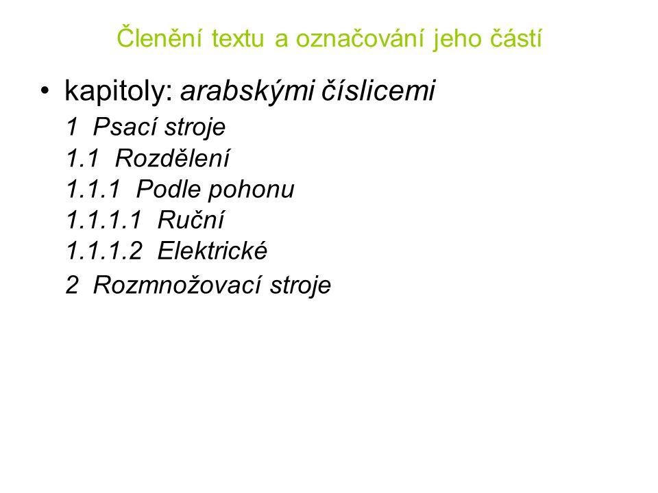 Členění textu a označování jeho částí kapitoly: arabskými číslicemi 1 Psací stroje 1.1 Rozdělení 1.1.1 Podle pohonu 1.1.1.1 Ruční 1.1.1.2 Elektrické 2