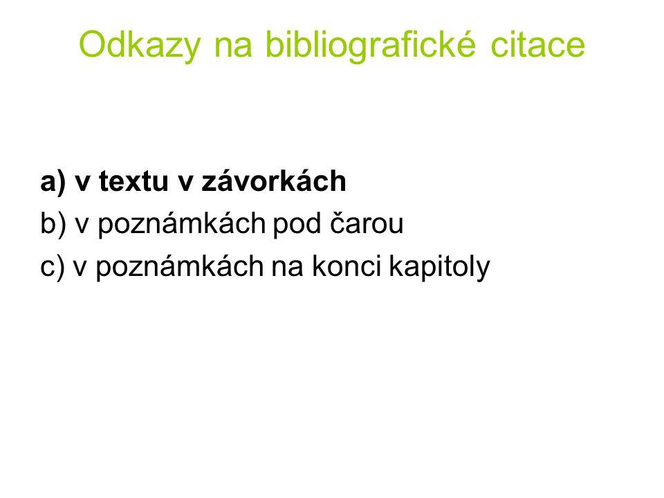 Odkazy na bibliografické citace a) v textu v závorkách b) v poznámkách pod čarou c) v poznámkách na konci kapitoly