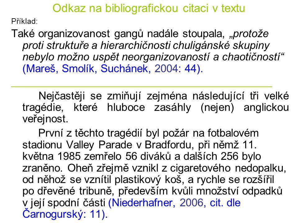 """Odkaz na bibliografickou citaci v textu Příklad: Také organizovanost gangů nadále stoupala, """"protože proti struktuře a hierarchičnosti chuligánské sku"""