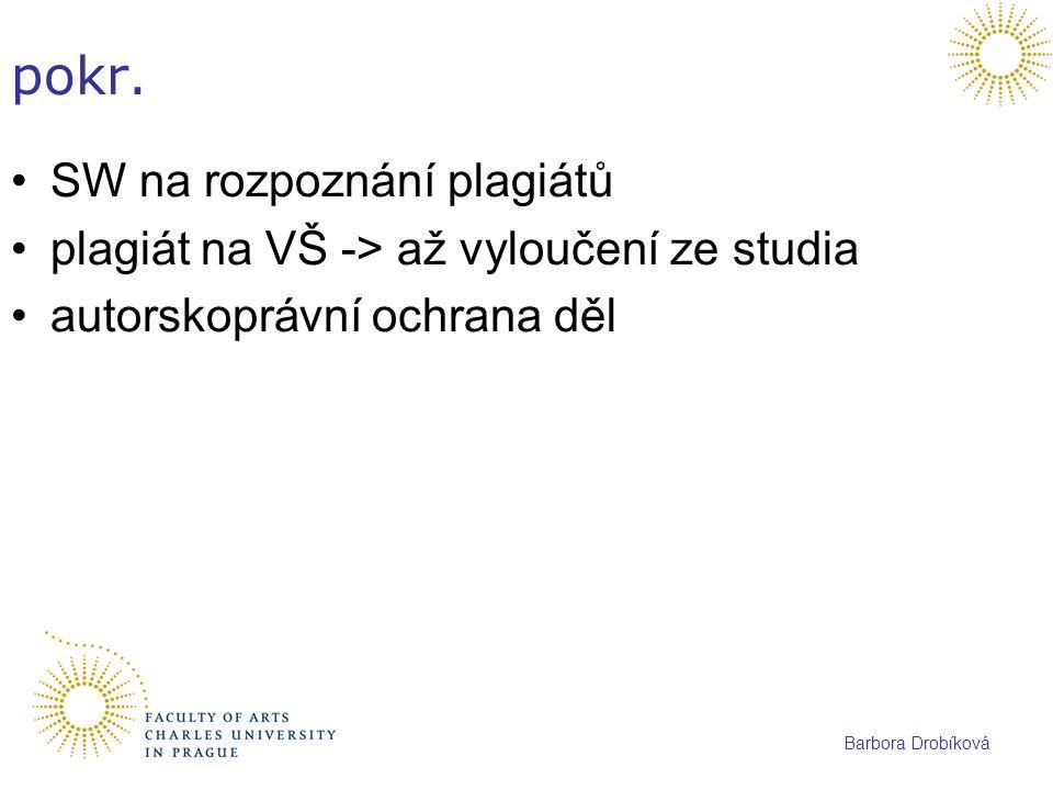 Barbora Drobíková pokr. SW na rozpoznání plagiátů plagiát na VŠ -> až vyloučení ze studia autorskoprávní ochrana děl