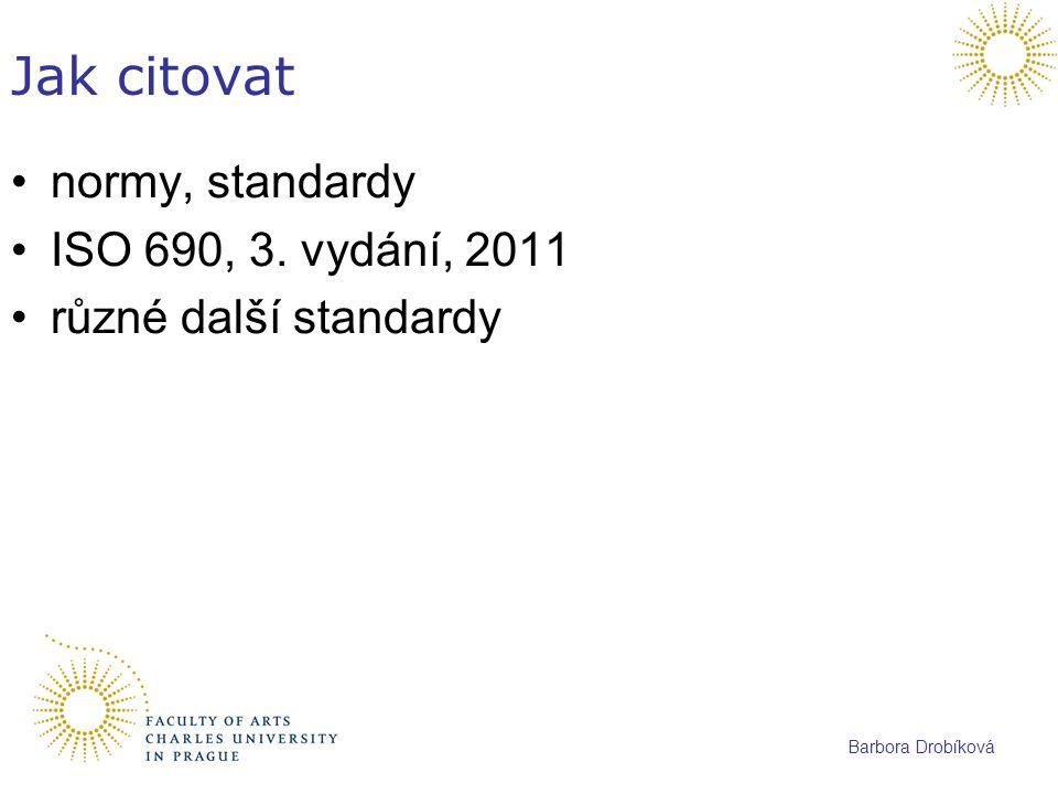 Barbora Drobíková Jak citovat normy, standardy ISO 690, 3. vydání, 2011 různé další standardy