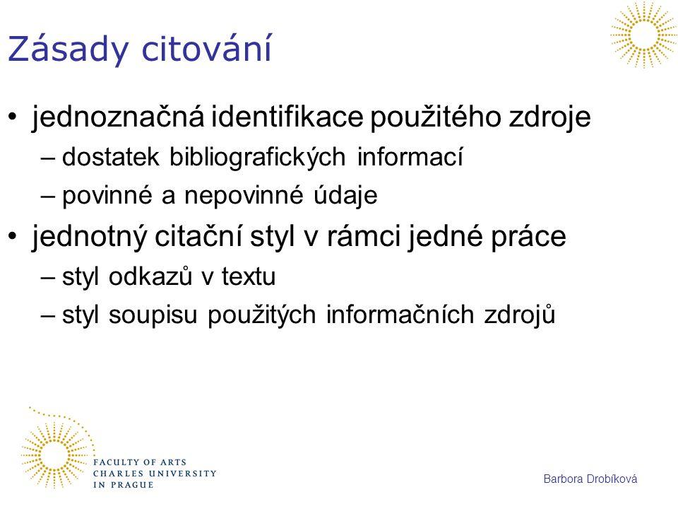 Barbora Drobíková Zásady citování jednoznačná identifikace použitého zdroje –dostatek bibliografických informací –povinné a nepovinné údaje jednotný c