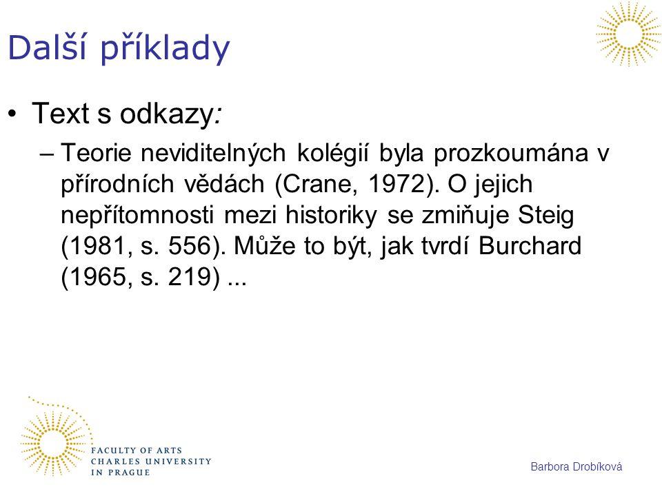 Barbora Drobíková Další příklady Text s odkazy: –Teorie neviditelných kolégií byla prozkoumána v přírodních vědách (Crane, 1972). O jejich nepřítomnos