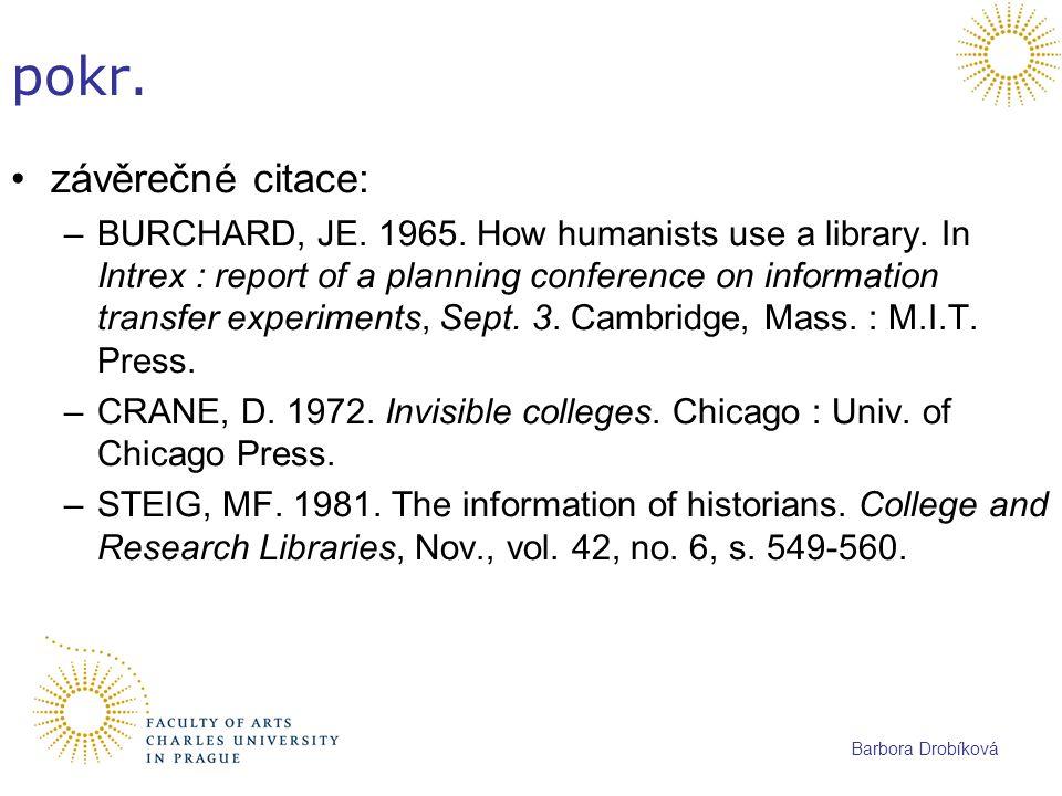 Barbora Drobíková pokr. závěrečné citace: –BURCHARD, JE. 1965. How humanists use a library. In Intrex : report of a planning conference on information