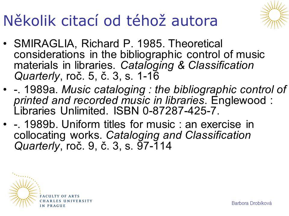 Barbora Drobíková Několik citací od téhož autora SMIRAGLIA, Richard P. 1985. Theoretical considerations in the bibliographic control of music material