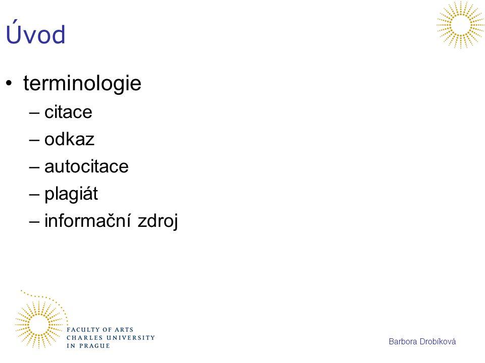 Barbora Drobíková Úvod terminologie –citace –odkaz –autocitace –plagiát –informační zdroj