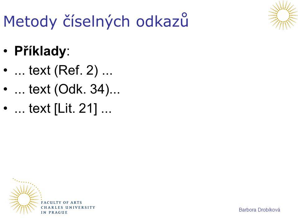 Barbora Drobíková Metody číselných odkazů Příklady:... text (Ref. 2)...... text (Odk. 34)...... text [Lit. 21]...