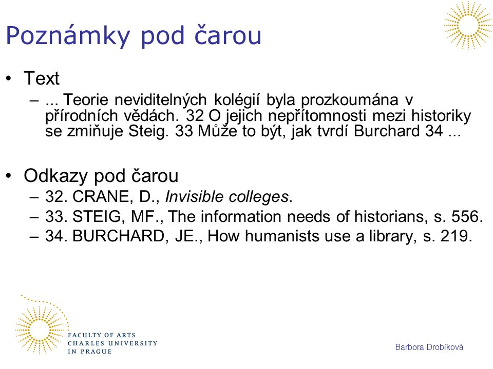 Barbora Drobíková Poznámky pod čarou Text –... Teorie neviditelných kolégií byla prozkoumána v přírodních vědách. 32 O jejich nepřítomnosti mezi histo
