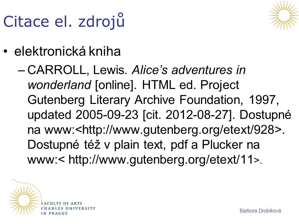 Barbora Drobíková Citace el. zdrojů elektronická kniha –CARROLL, Lewis. Alice's adventures in wonderland [online]. HTML ed. Project Gutenberg Literary