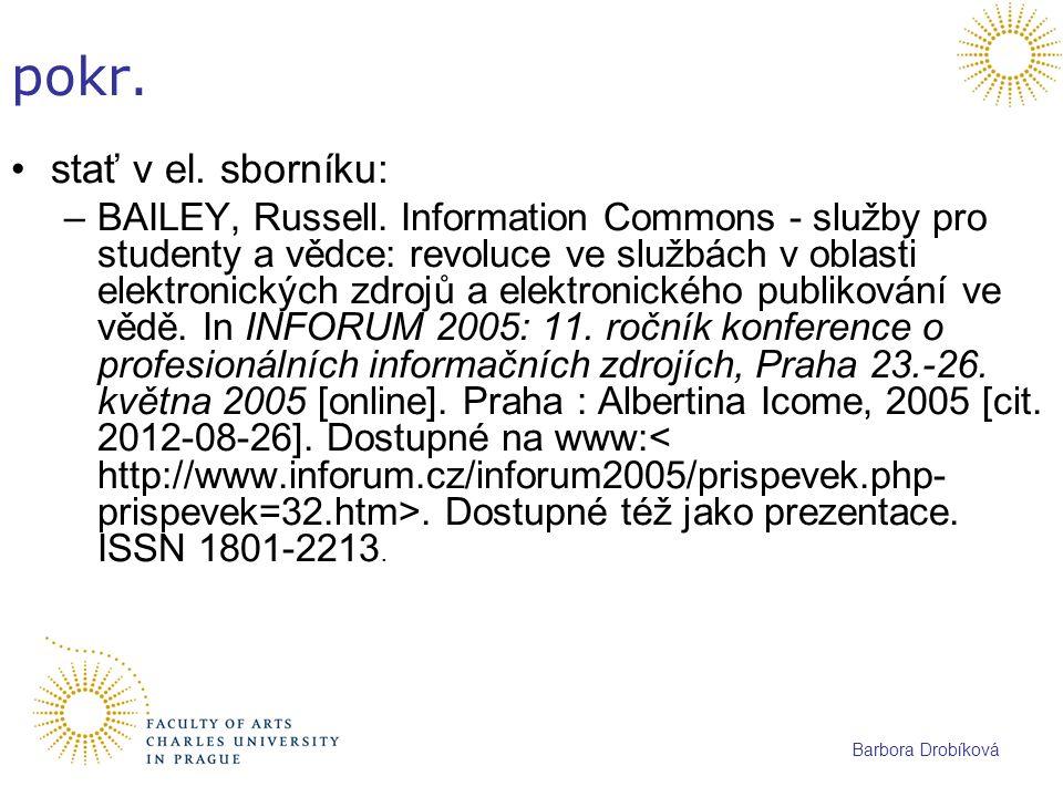 Barbora Drobíková pokr. stať v el. sborníku: –BAILEY, Russell. Information Commons - služby pro studenty a vědce: revoluce ve službách v oblasti elekt
