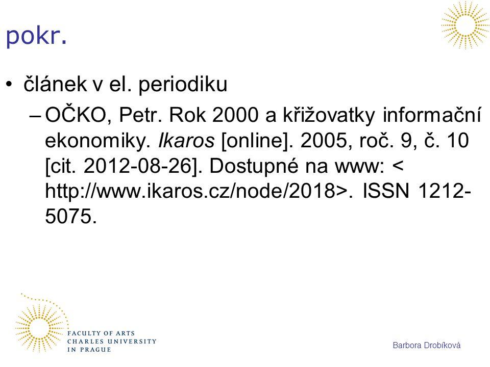 Barbora Drobíková pokr. článek v el. periodiku –OČKO, Petr. Rok 2000 a křižovatky informační ekonomiky. Ikaros [online]. 2005, roč. 9, č. 10 [cit. 201