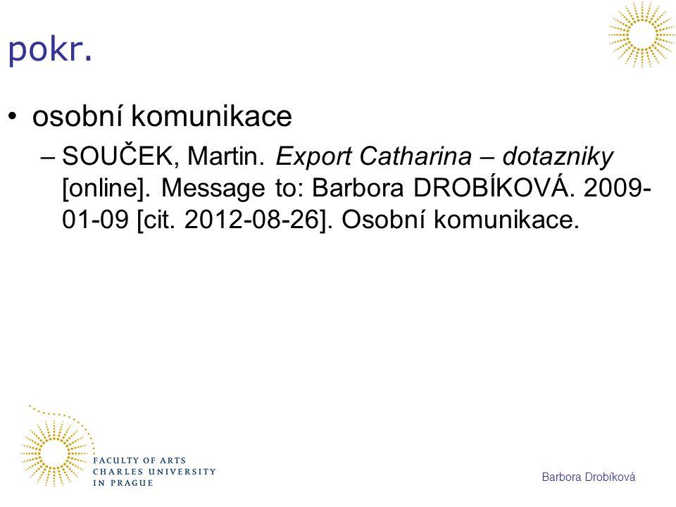 Barbora Drobíková pokr. osobní komunikace –SOUČEK, Martin. Export Catharina – dotazniky [online]. Message to: Barbora DROBÍKOVÁ. 2009- 01-09 [cit. 201