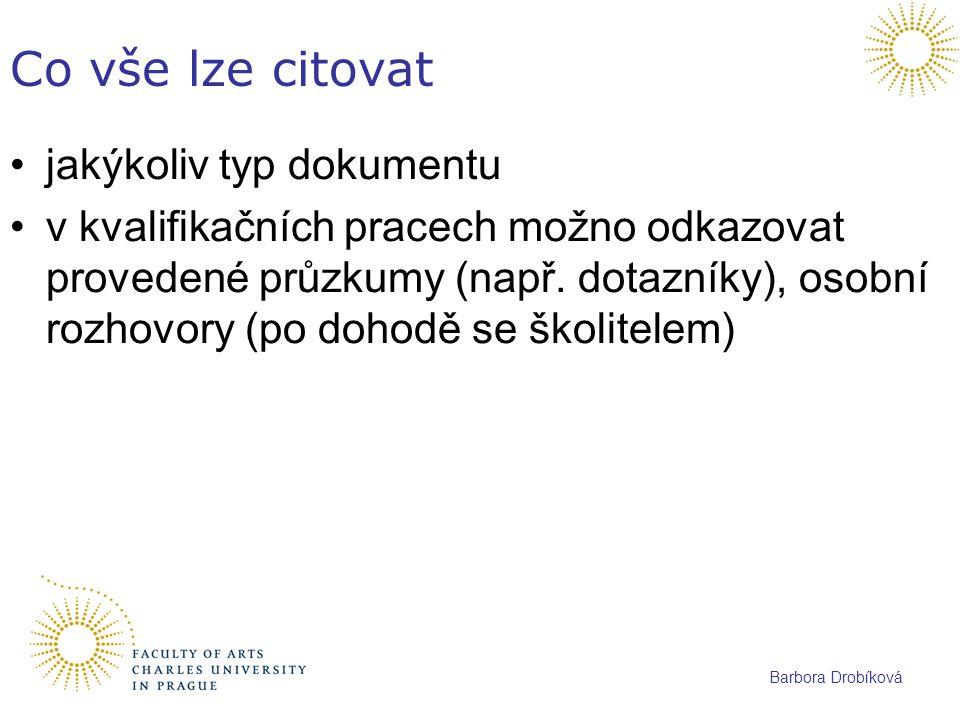Barbora Drobíková Co vše lze citovat jakýkoliv typ dokumentu v kvalifikačních pracech možno odkazovat provedené průzkumy (např. dotazníky), osobní roz