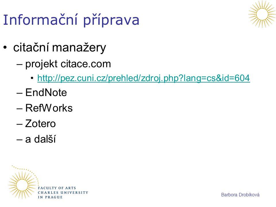 Barbora Drobíková Informační příprava citační manažery –projekt citace.com http://pez.cuni.cz/prehled/zdroj.php?lang=cs&id=604 –EndNote –RefWorks –Zot