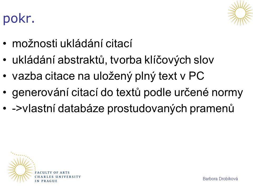 Barbora Drobíková pokr. možnosti ukládání citací ukládání abstraktů, tvorba klíčových slov vazba citace na uložený plný text v PC generování citací do