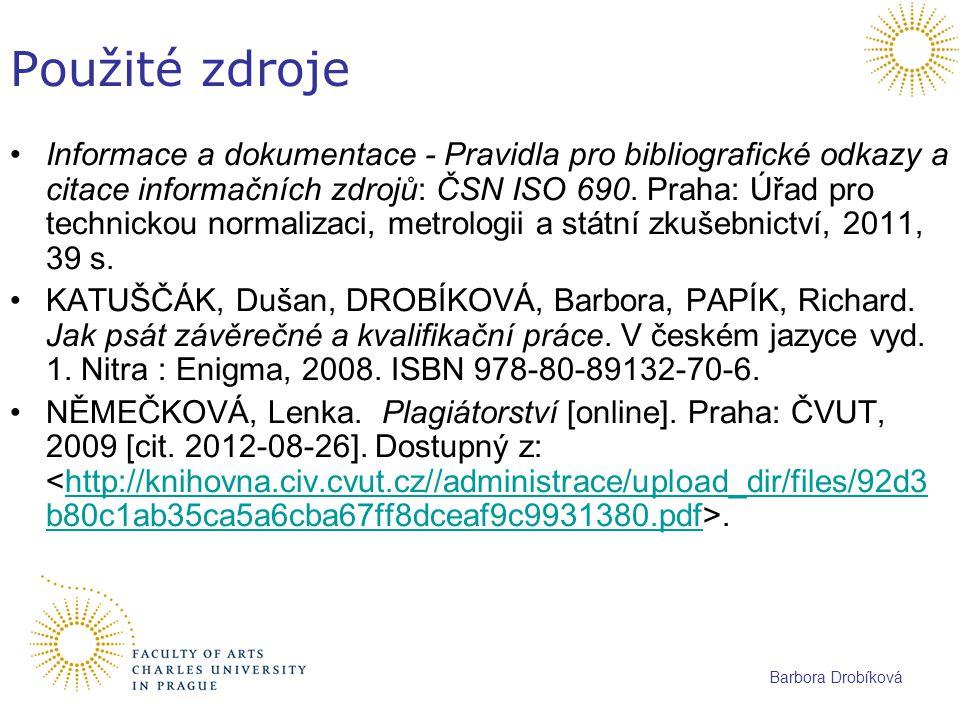 Barbora Drobíková Použité zdroje Informace a dokumentace - Pravidla pro bibliografické odkazy a citace informačních zdrojů: ČSN ISO 690. Praha: Úřad p