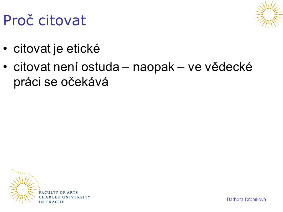 Barbora Drobíková Využití citací citační rejstříky ISI – Web of knowledge – http://pez.cuni.cz/prehled/zdroj.php?lang=cs&id =222 http://pez.cuni.cz/prehled/zdroj.php?lang=cs&id =222 Scopus – http://pez.cuni.cz/prehled/zdroj.php?lang=cs&id =201 http://pez.cuni.cz/prehled/zdroj.php?lang=cs&id =201 Google Scholar - http://scholar.google.comhttp://scholar.google.com
