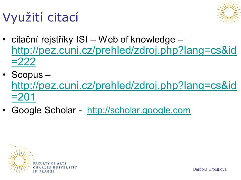 Barbora Drobíková Využití citací citační rejstříky ISI – Web of knowledge – http://pez.cuni.cz/prehled/zdroj.php?lang=cs&id =222 http://pez.cuni.cz/pr