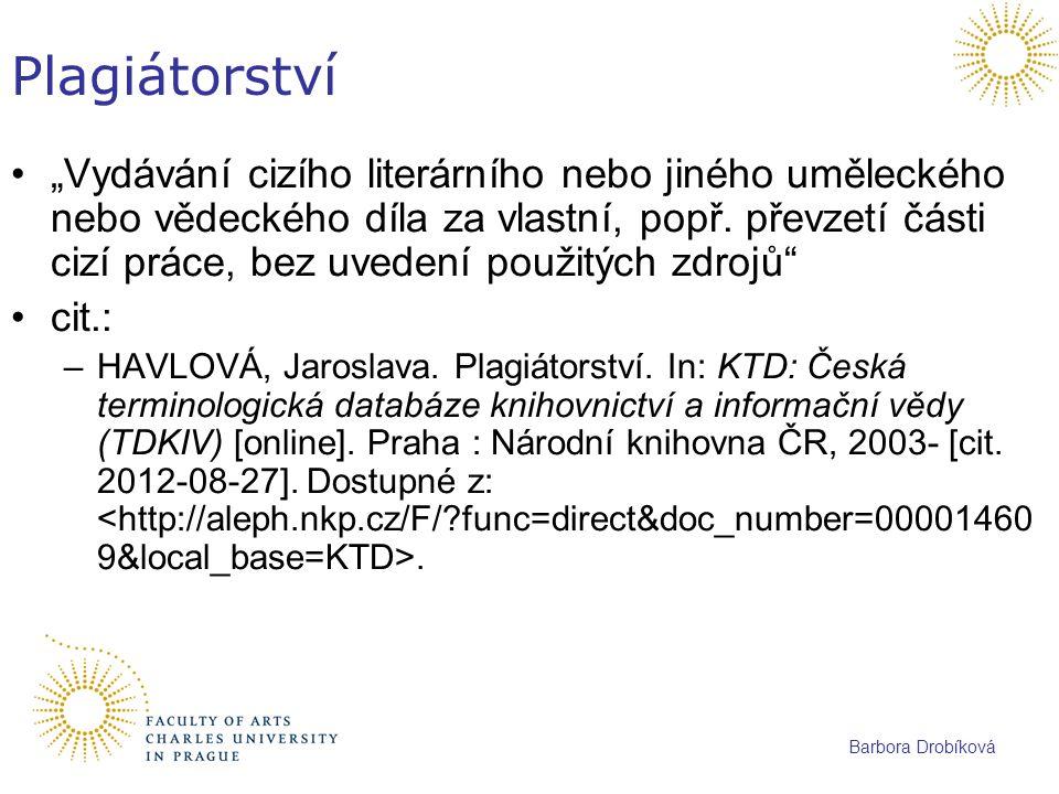 """Barbora Drobíková Plagiátorství """"Vydávání cizího literárního nebo jiného uměleckého nebo vědeckého díla za vlastní, popř. převzetí části cizí práce, b"""