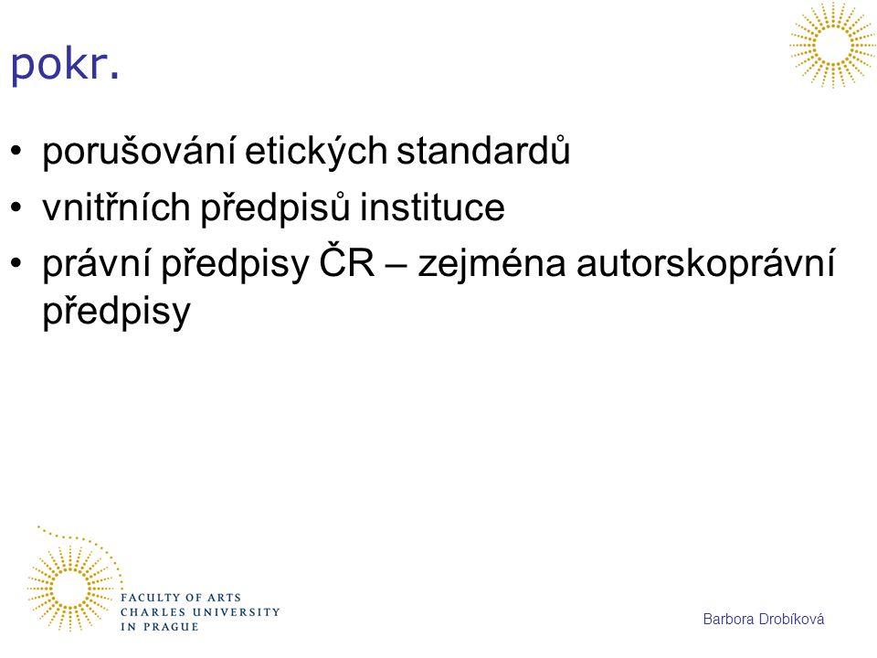 Barbora Drobíková pokr. porušování etických standardů vnitřních předpisů instituce právní předpisy ČR – zejména autorskoprávní předpisy
