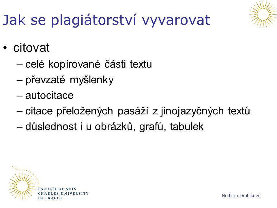 Barbora Drobíková Jak se plagiátorství vyvarovat citovat –celé kopírované části textu –převzaté myšlenky –autocitace –citace přeložených pasáží z jino