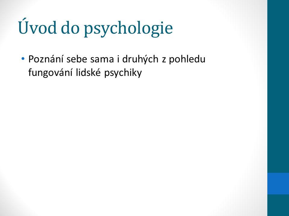 Úvod do psychologie Poznání sebe sama i druhých z pohledu fungování lidské psychiky