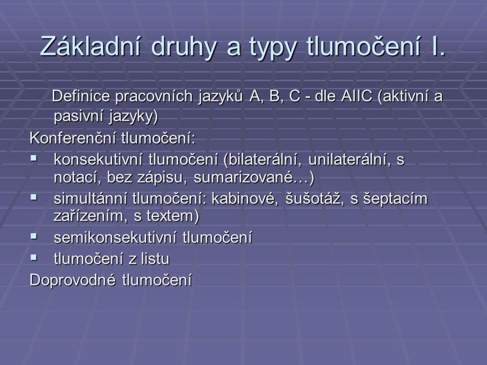 Základní druhy a typy tlumočení I. Definice pracovních jazyků A, B, C - dle AIIC (aktivní a pasivní jazyky) Definice pracovních jazyků A, B, C - dle A