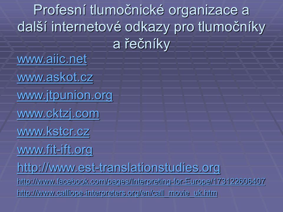 Profesní tlumočnické organizace a další internetové odkazy pro tlumočníky a řečníky www.aiic.net www.askot.cz www.jtpunion.org www.cktzj.com www.kstcr