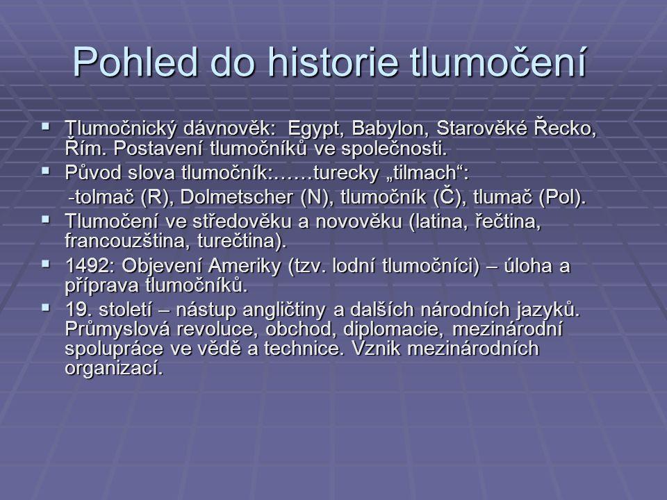 """ Tlumočnický dávnověk: Egypt, Babylon, Starověké Řecko, Řím. Postavení tlumočníků ve společnosti.  Původ slova tlumočník:……turecky """"tilmach"""": -tolma"""