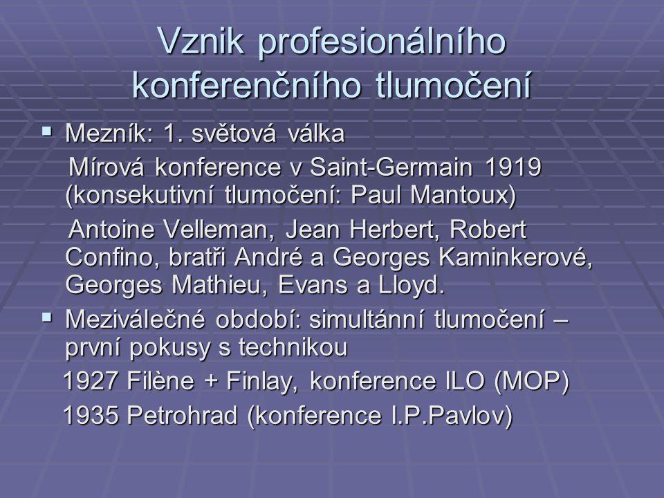 Vznik profesionálního konferenčního tlumočení  Mezník: 1. světová válka Mírová konference v Saint-Germain 1919 (konsekutivní tlumočení: Paul Mantoux)