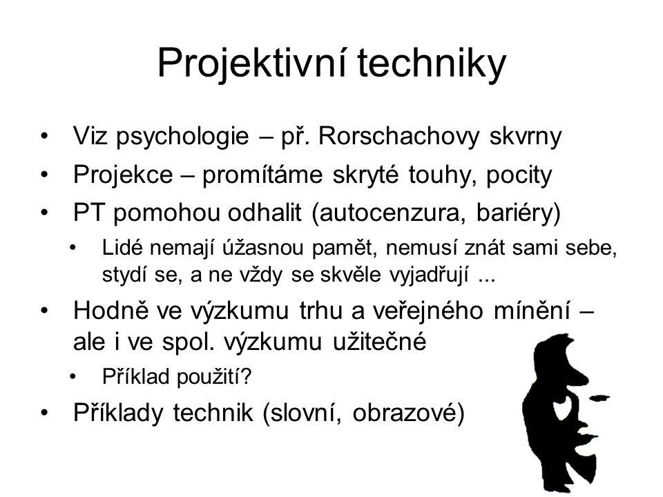 Projektivní techniky Viz psychologie – př. Rorschachovy skvrny Projekce – promítáme skryté touhy, pocity PT pomohou odhalit (autocenzura, bariéry) Lid